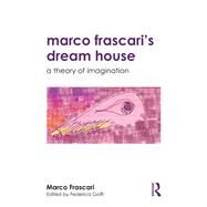 Marco Frascari's Dreamhouse: A Theory of Imagination by Frascari; Marco, 9781138189645