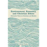 Environment, Economy, and Christian Ethics: Alternative Views on Christians and Markets by Young, Alistair, 9781451479645