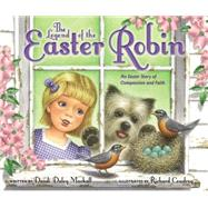 The Legend of the Easter Robin by Mackall, Dandi Daley; Cowdrey, Richard, 9780310749646
