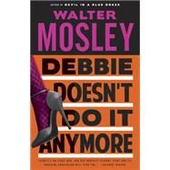 Debbie Doesn't Do It Anymore by Mosley, Walter, 9780767929646