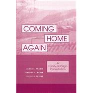 Coming Home Again: A Family-Of-Origin Consultation by Framo,James L., 9781138869646