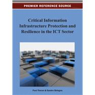 Critical Information Infrastructure Protection and Resilience in the Ict Sector by Theron, Paul; Bologna, Sandro, 9781466629646