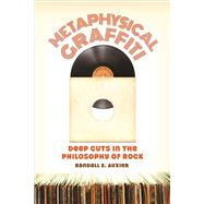 Metaphysical Graffiti Deep Cuts in the Philosophy of Rock by Auxier, Randall E., 9780812699647