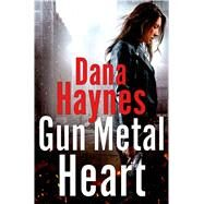 Gun Metal Heart by Haynes, Dana, 9781250009647