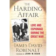 The Harding Affair Love and Espionage during the Great War by Robenalt, James David; Dean, John W., 9780230609648