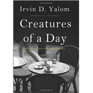 Creatures of a Day by Yalom, Irvin D., 9780465029648