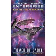 Star Trek: Enterprise: Rise of the Federation: Tower of Babel by Bennett, Christopher L., 9781476749648