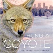 Hungry Coyote by Blackford, Cheryl; Caple, Laurie, 9780873519649