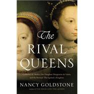 The Rival Queens by Goldstone, Nancy, 9780316409650