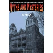 Myths and Mysteries of Ohio True Stories of the Unsolved and Unexplained by Gurvis, Sandra, 9780762769650