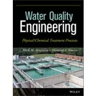 Water Quality Engineering Physical / Chemical Treatment Processes by Benjamin, Mark M.; Lawler, Desmond F., 9781118169650