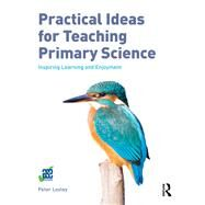 Practical ideas for Teaching Primary Science: Inspiring learning and enjoyment by Loxley; Peter, 9781138659650