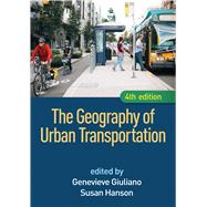 The Geography of Urban Transportation, Fourth Edition by Giuliano, Genevieve; Hanson, Susan, 9781462529650