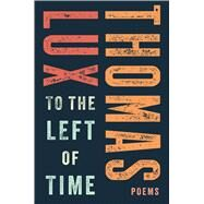 To the Left of Time by Lux, Thomas, 9780544649651