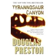 Tyrannosaur Canyon by Preston, Douglas, 9780765349651