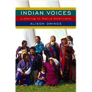 Indian Voices : Listening to Native Americans by Owings, Alison, 9780813549651