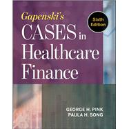Gapenski's Cases in Healthcare Finance by Pink, Jeorge H.; Song, Paula H., 9781567939651