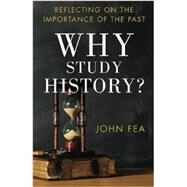 Why Study History? by Fea, John, 9780801039652