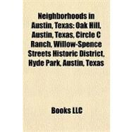 Neighborhoods in Austin, Texas : Oak Hill, Austin, Texas, Circle C Ranch, Willow-Spence Streets Historic District, Hyde Park, Austin, Texas by , 9781155229652