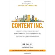 Content Inc.: How Entrepreneurs Use Content to Build Massive Audiences and Create Radically  Successful Businesses by Pulizzi, Joe, 9781259589652