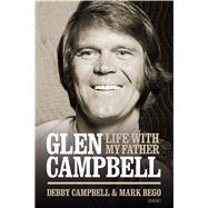 Life With My Father Glen Campbell: Burning Bridges by Campbell, Debby; Bego, Mark, 9781468309652