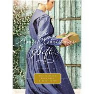 An Amish Christmas Gift by Clipston, Amy; Reid, Ruth; Irvin, Kelly, 9780718039653