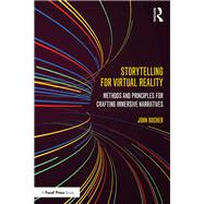 Storytelling for Virtual Reality: Methods and Principles for Crafting Immersive Narratives by Bucher; John, 9781138629653