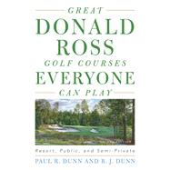 Great Donald Ross Golf Courses Everyone Can Play by Dunn, Paul R.; Dunn, B. J., 9781589799653