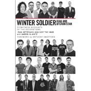 Winter Soldier : Iraq and Afghanistan - Eyewitness Accounts of the Occupations by Glantz, Aaron, 9781931859653