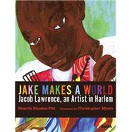 Jake Makes a World: Jacob Lawrence, A Young Artist in Harlem by Rhodes-pitts, Sharifa; Myers, Christopher, 9780870709654