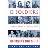 Thirteen Soldiers A Personal History of Americans at War by McCain, John; Salter, Mark, 9781476759654