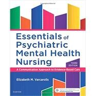 Essentials of Psychiatric Mental Health Nursing: A Communication Approach to Evidence-based Care by Varcarolis, Elizabeth M., 9780323389655