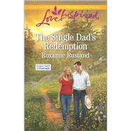 The Single Dad's Redemption by Rustand, Roxanne, 9780373719655