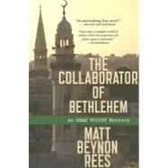 Collaborator of Bethlehem : An Omar Yussef Mystery by Rees, Matt Beynon, 9780618959655