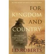 For Kingdom and Country by Roberts, I. D., 9780749019655