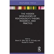 The Hidden Worldviews of PsychologyÆs Theory, Research, and Practice by Slife; Brent D., 9781138229655