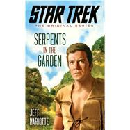 Star Trek: The Original Series: Serpents in the Garden by Mariotte, Jeff, 9781476749655