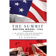 The Summit: Bretton Woods, 1944: J. M. Keynes and the Reshaping of the Global Economy by Conway, Ed, 9781605989655