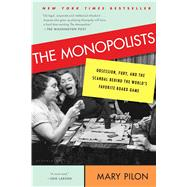 The Monopolists Obsession, Fury, and the Scandal Behind the World's Favorite Board Game by Pilon, Mary, 9781608199655