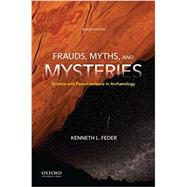 Frauds, Myths, and Mysteries Science and Pseudoscience in Archaeology by Feder, Kenneth L., 9780190629656