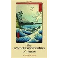 The Aesthetic Appreciation of Nature Essays on the Aesthetics of Nature by Budd, Malcolm, 9780199259656