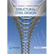 STRUCTURAL STEEL DESIGN by McCormac, Jack C.; Csernak, Stephen F., 9780134589657