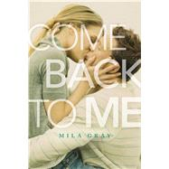 Come Back to Me by Gray, Mila, 9781481439657