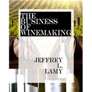 The Business of Winemaking by Lamy, Jeffry L., 9781935879657