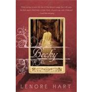 Becky The Life and Loves of Becky Thatcher by Hart, Lenore, 9780312539658