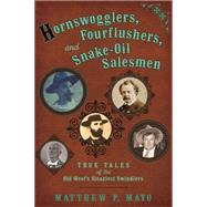 Hornswogglers, Fourflushers & Snake-Oil Salesmen by Mayo, Matthew P., 9780762789658