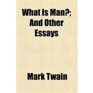What Is Man? : And Other Irreverent Essays by Twain, Mark, 9781153739658