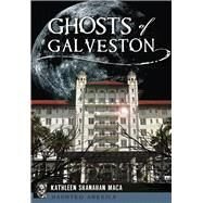 Ghosts of Galveston by Maca, Kathleen Shanahan, 9781467119658