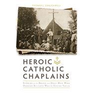 Heroic Catholic Chaplains by Craughwell, Thomas J.; Kengor, Paul, 9781505109658