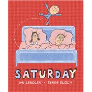 Saturday by Lendler, Ian; Bloch, Serge, 9781596439658